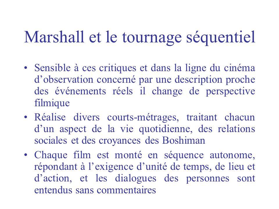 Marshall et le tournage séquentiel Sensible à ces critiques et dans la ligne du cinéma dobservation concerné par une description proche des événements