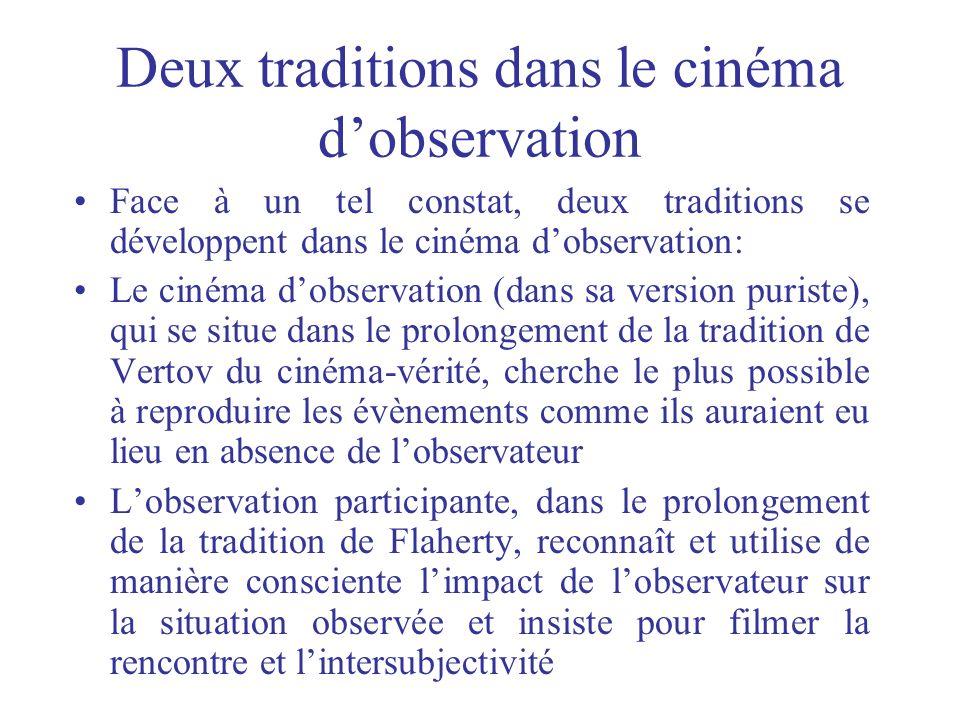 Deux traditions dans le cinéma dobservation Face à un tel constat, deux traditions se développent dans le cinéma dobservation: Le cinéma dobservation