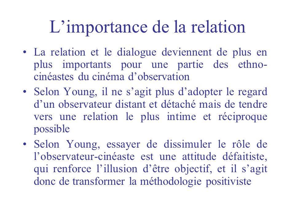 Limportance de la relation La relation et le dialogue deviennent de plus en plus importants pour une partie des ethno- cinéastes du cinéma dobservatio