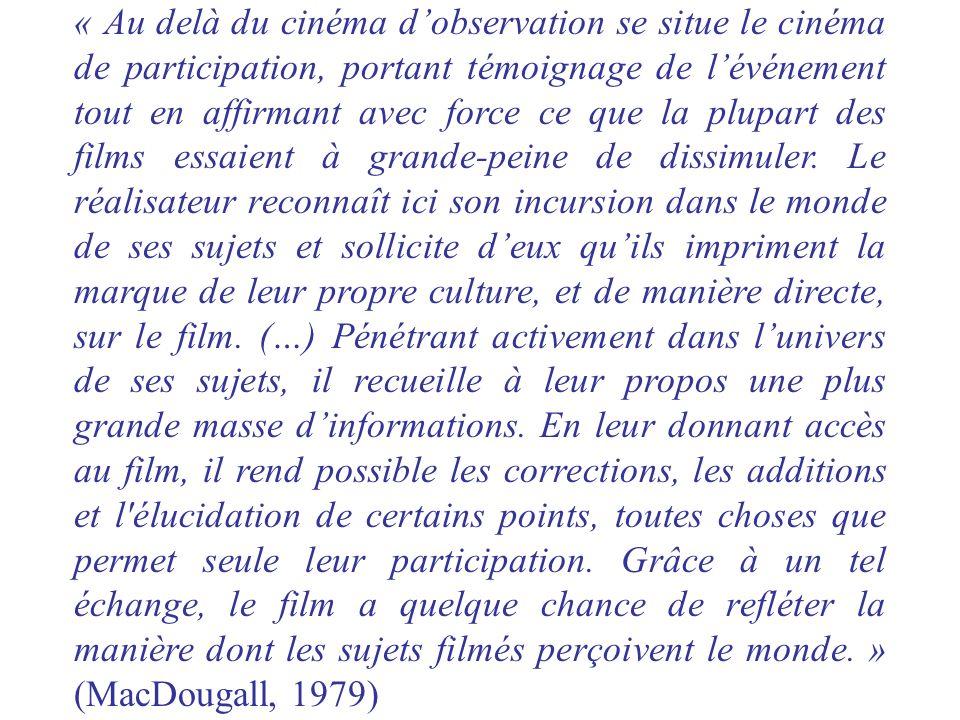 « Au delà du cinéma dobservation se situe le cinéma de participation, portant témoignage de lévénement tout en affirmant avec force ce que la plupart