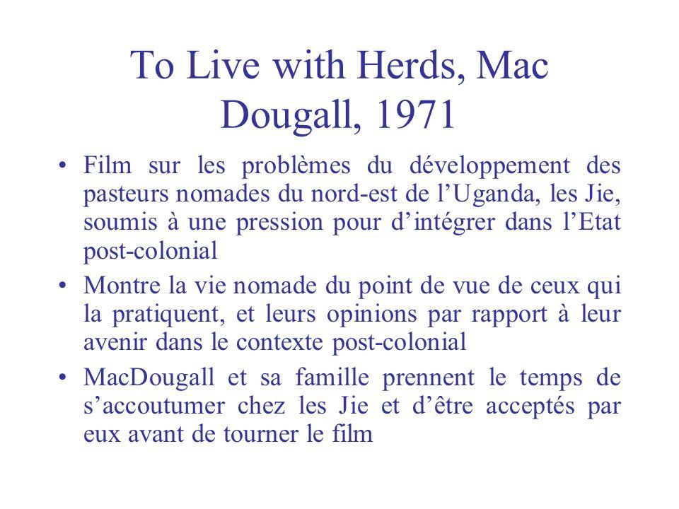 To Live with Herds, Mac Dougall, 1971 Film sur les problèmes du développement des pasteurs nomades du nord-est de lUganda, les Jie, soumis à une press
