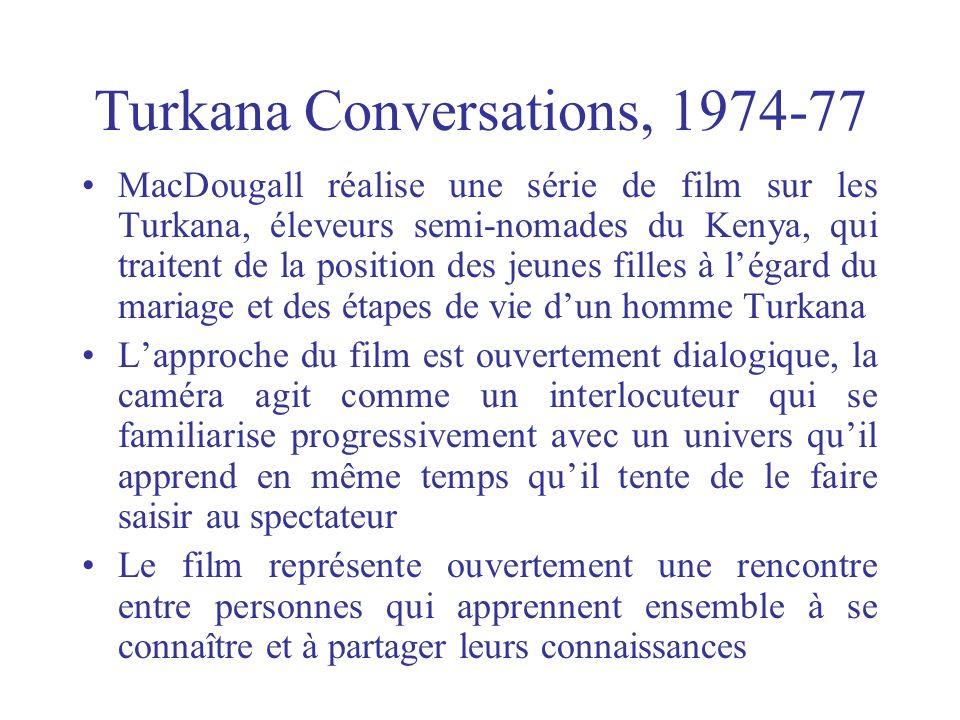 Turkana Conversations, 1974-77 MacDougall réalise une série de film sur les Turkana, éleveurs semi-nomades du Kenya, qui traitent de la position des j
