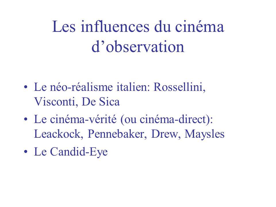 Les influences du cinéma dobservation Le néo-réalisme italien: Rossellini, Visconti, De Sica Le cinéma-vérité (ou cinéma-direct): Leackock, Pennebaker