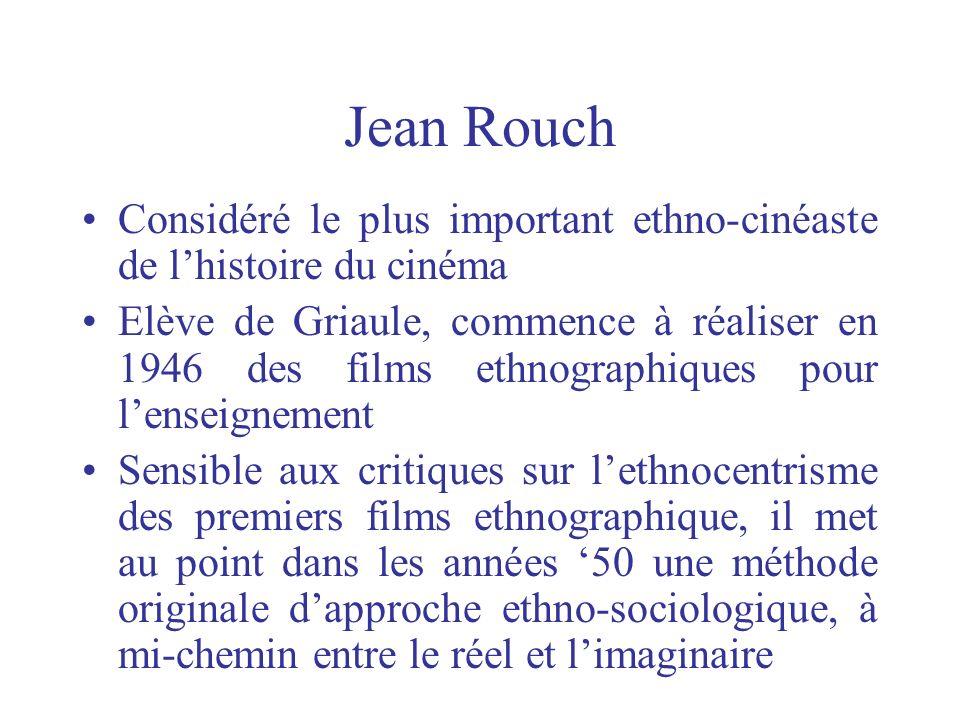 Jean Rouch Considéré le plus important ethno-cinéaste de lhistoire du cinéma Elève de Griaule, commence à réaliser en 1946 des films ethnographiques p