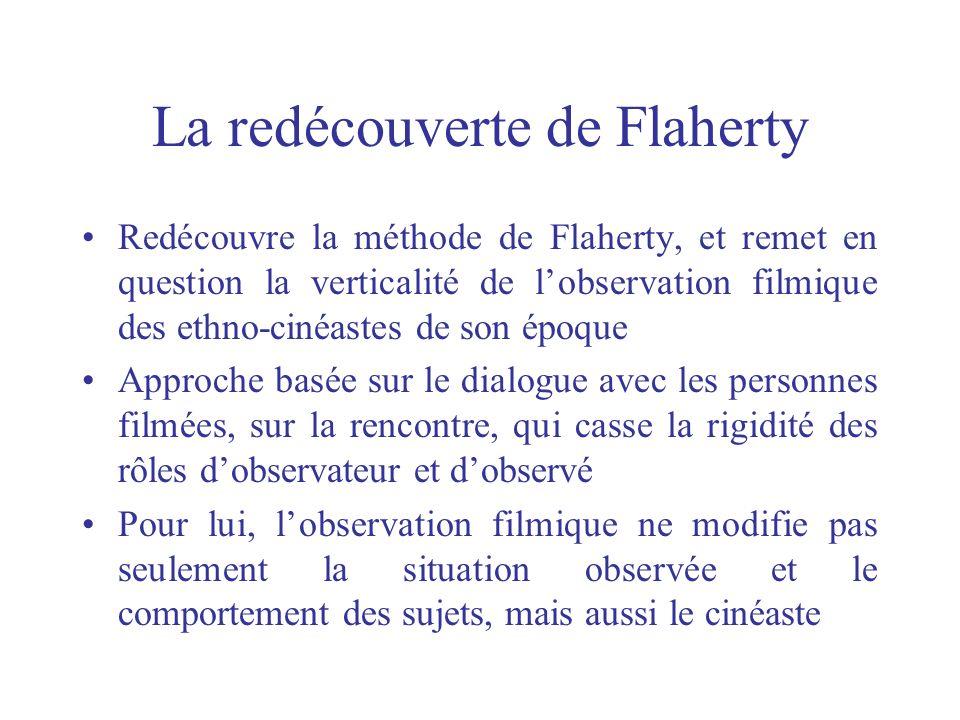 La redécouverte de Flaherty Redécouvre la méthode de Flaherty, et remet en question la verticalité de lobservation filmique des ethno-cinéastes de son
