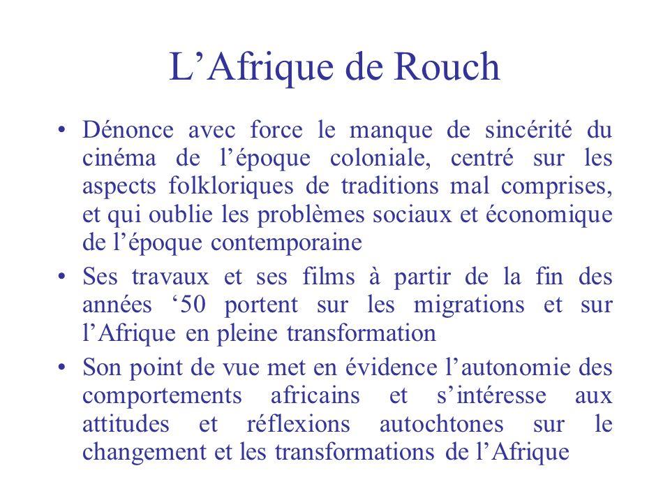 LAfrique de Rouch Dénonce avec force le manque de sincérité du cinéma de lépoque coloniale, centré sur les aspects folkloriques de traditions mal comp