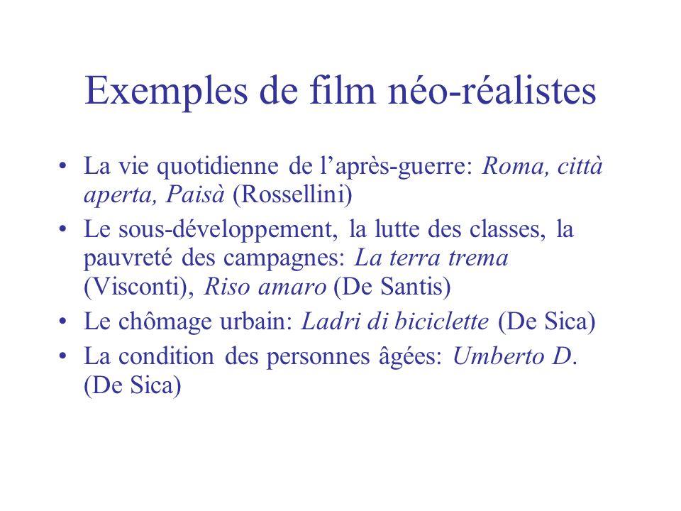 Exemples de film néo-réalistes La vie quotidienne de laprès-guerre: Roma, città aperta, Paisà (Rossellini) Le sous-développement, la lutte des classes