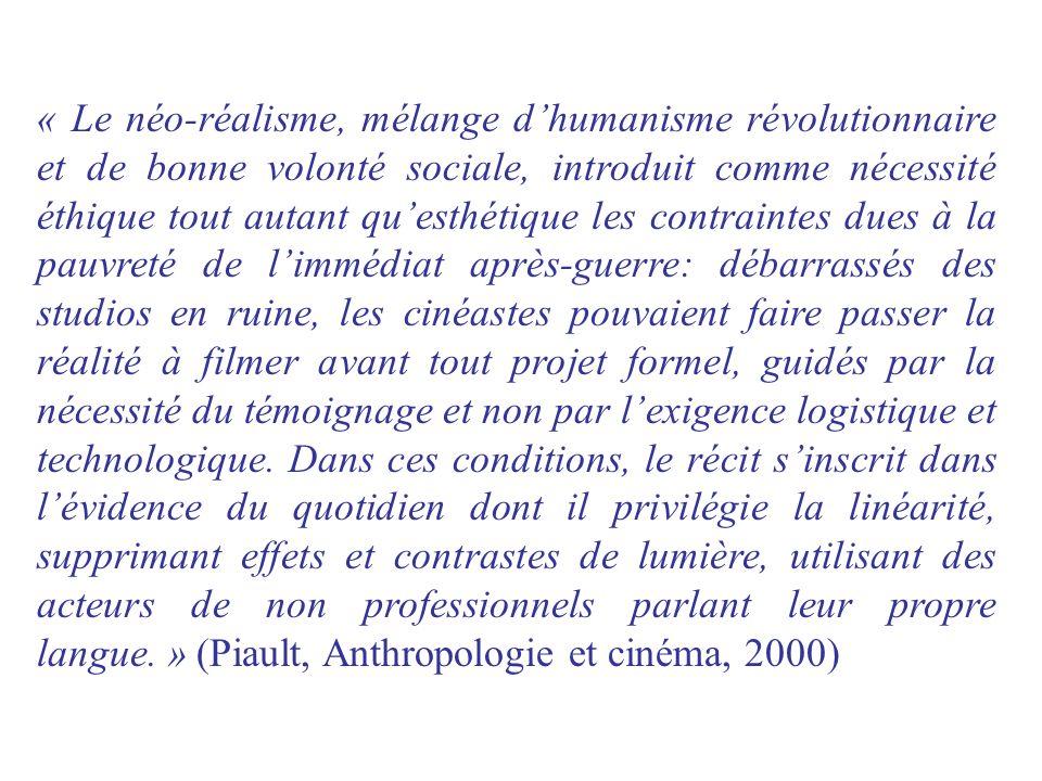 « Le néo-réalisme, mélange dhumanisme révolutionnaire et de bonne volonté sociale, introduit comme nécessité éthique tout autant questhétique les cont