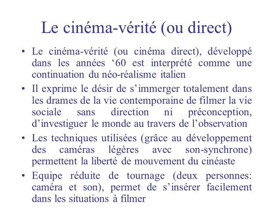 Le cinéma-vérité (ou direct) Le cinéma-vérité (ou cinéma direct), développé dans les années 60 est interprété comme une continuation du néo-réalisme i