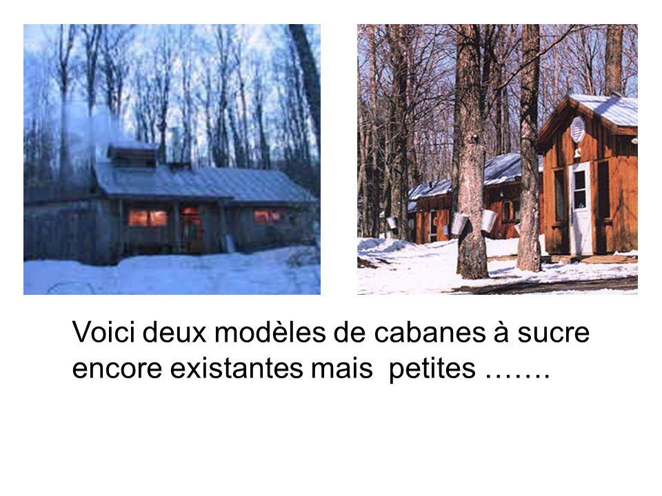 Voici deux modèles de cabanes à sucre encore existantes mais petites …….