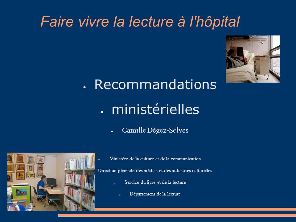 Faire vivre la lecture à l'hôpital Recommandations ministérielles Camille Dégez-Selves Ministère de la culture et de la communication Direction généra