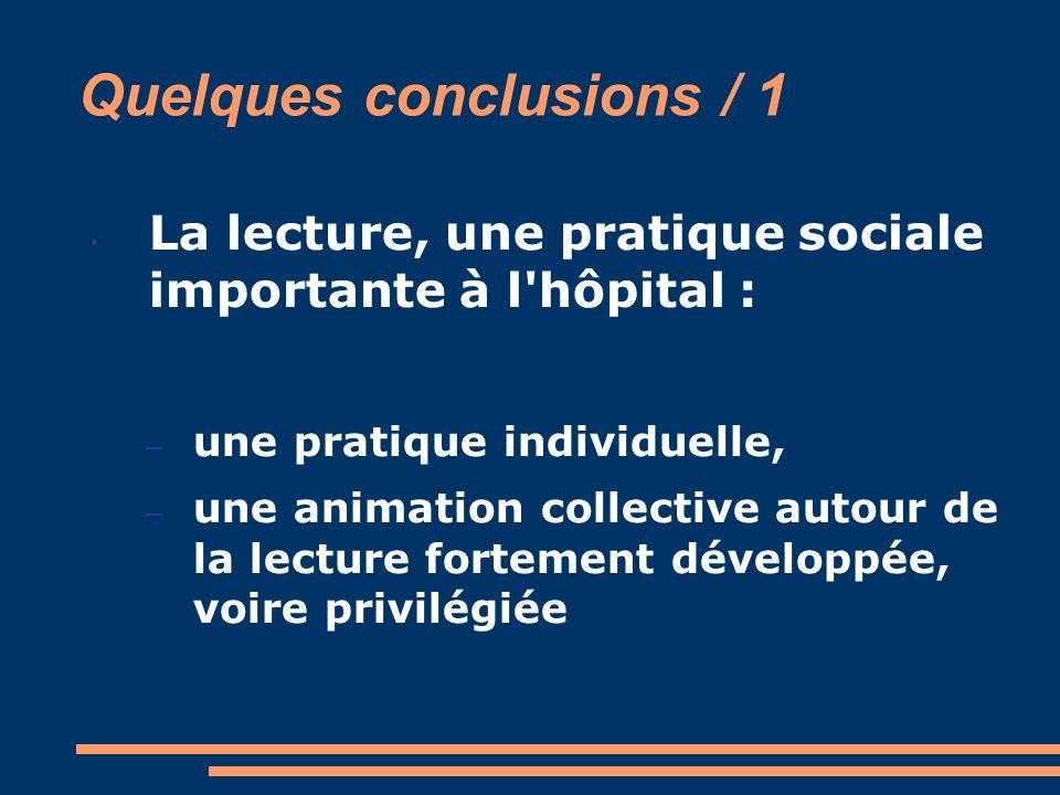 Quelques conclusions / 1 La lecture, une pratique sociale importante à l'hôpital : – une pratique individuelle, – une animation collective autour de l