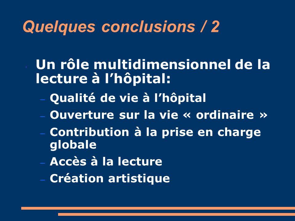 Quelques conclusions / 2 Un rôle multidimensionnel de la lecture à lhôpital: – Qualité de vie à lhôpital – Ouverture sur la vie « ordinaire » – Contri