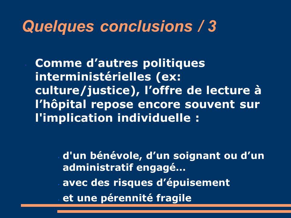 Quelques conclusions / 3 Comme dautres politiques interministérielles (ex: culture/justice), loffre de lecture à lhôpital repose encore souvent sur l'
