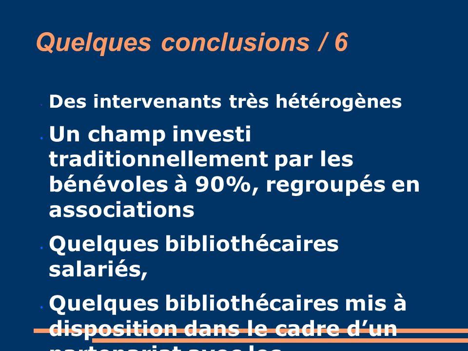 Quelques conclusions / 6 Des intervenants très hétérogènes Un champ investi traditionnellement par les bénévoles à 90%, regroupés en associations Quel