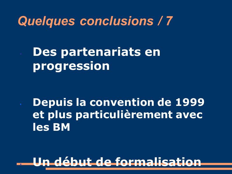 Quelques conclusions / 7 Des partenariats en progression Depuis la convention de 1999 et plus particulièrement avec les BM Un début de formalisation