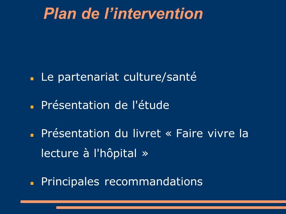 Plan de lintervention Le partenariat culture/santé Présentation de l'étude Présentation du livret « Faire vivre la lecture à l'hôpital » Principales r