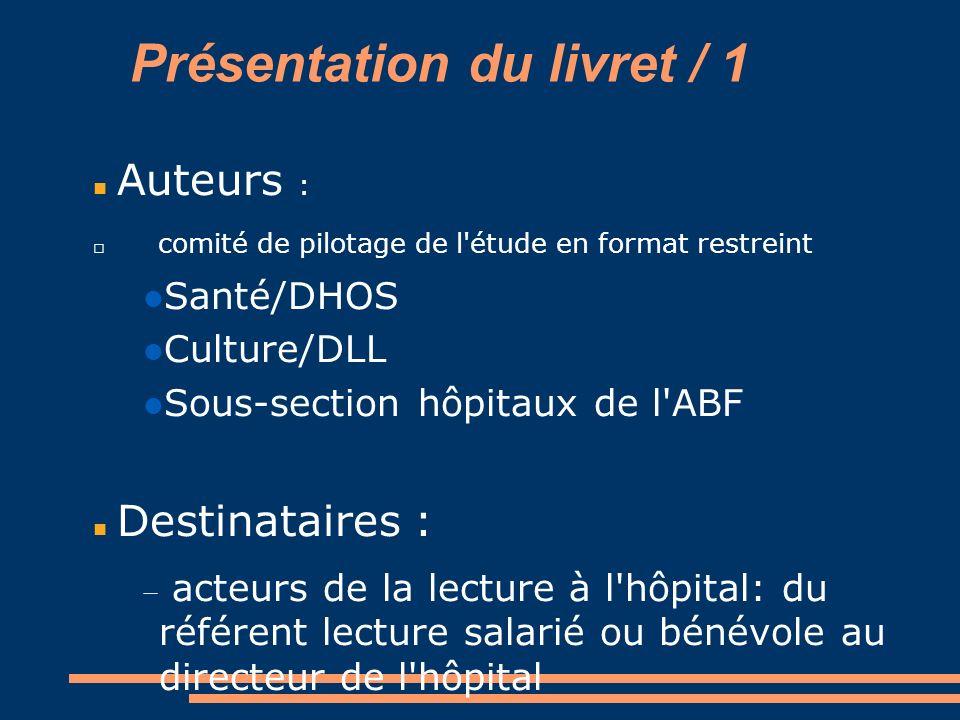 Présentation du livret / 1 Auteurs : comité de pilotage de l'étude en format restreint Santé/DHOS Culture/DLL Sous-section hôpitaux de l'ABF Destinata