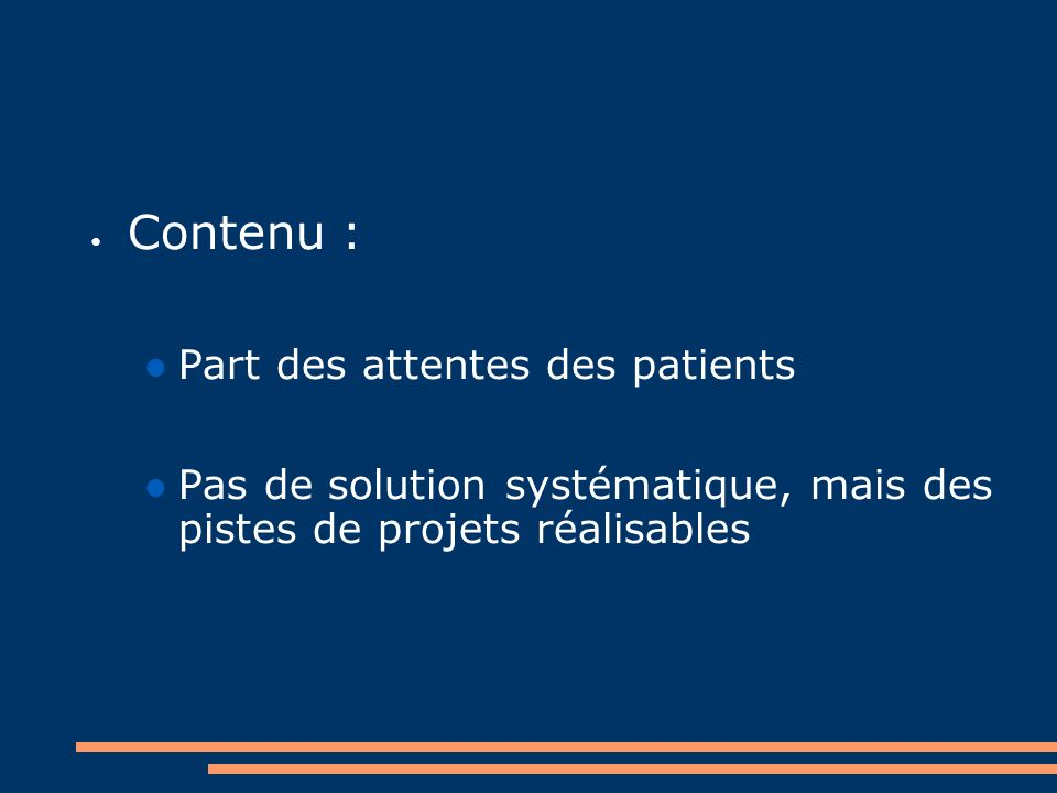 Contenu : Part des attentes des patients Pas de solution systématique, mais des pistes de projets réalisables