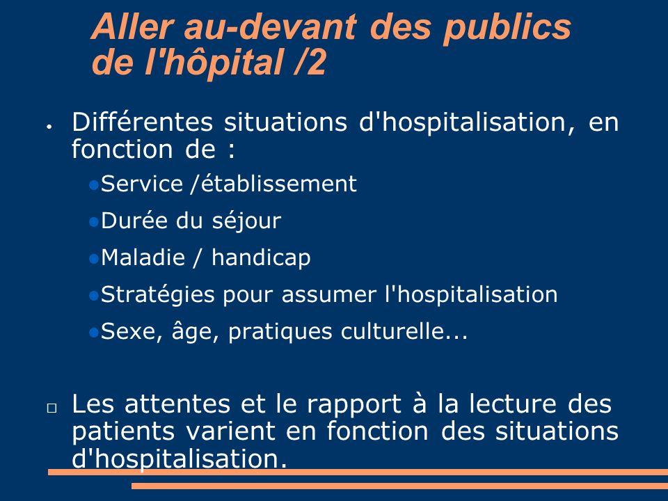 Aller au-devant des publics de l'hôpital /2 Différentes situations d'hospitalisation, en fonction de : Service /établissement Durée du séjour Maladie