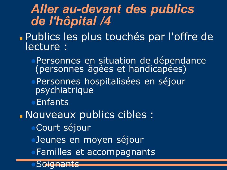 Aller au-devant des publics de l'hôpital /4 Publics les plus touchés par l'offre de lecture : Personnes en situation de dépendance (personnes âgées et