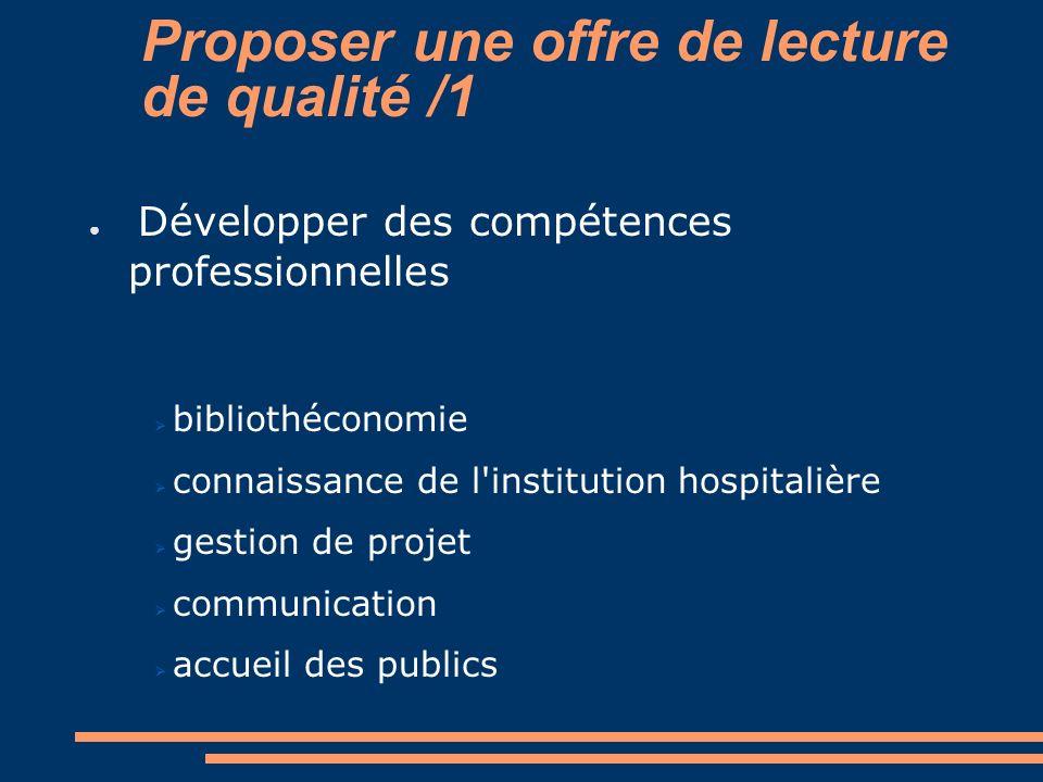 Proposer une offre de lecture de qualité /1 Développer des compétences professionnelles bibliothéconomie connaissance de l'institution hospitalière ge