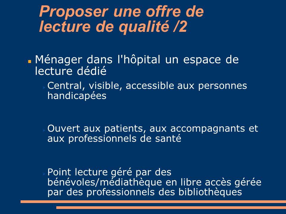 Proposer une offre de lecture de qualité /2 Ménager dans l'hôpital un espace de lecture dédié Central, visible, accessible aux personnes handicapées O