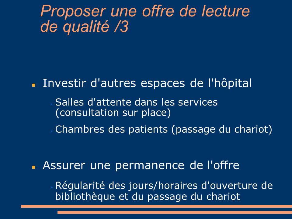Proposer une offre de lecture de qualité /3 Investir d'autres espaces de l'hôpital Salles d'attente dans les services (consultation sur place) Chambre