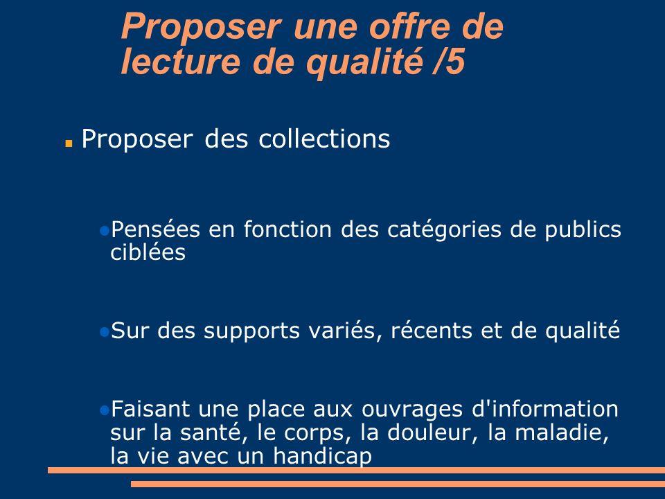 Proposer une offre de lecture de qualité /5 Proposer des collections Pensées en fonction des catégories de publics ciblées Sur des supports variés, ré