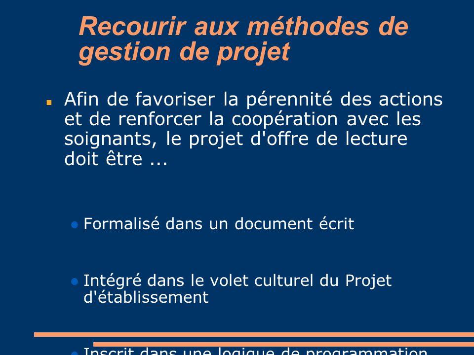Recourir aux méthodes de gestion de projet Afin de favoriser la pérennité des actions et de renforcer la coopération avec les soignants, le projet d'o