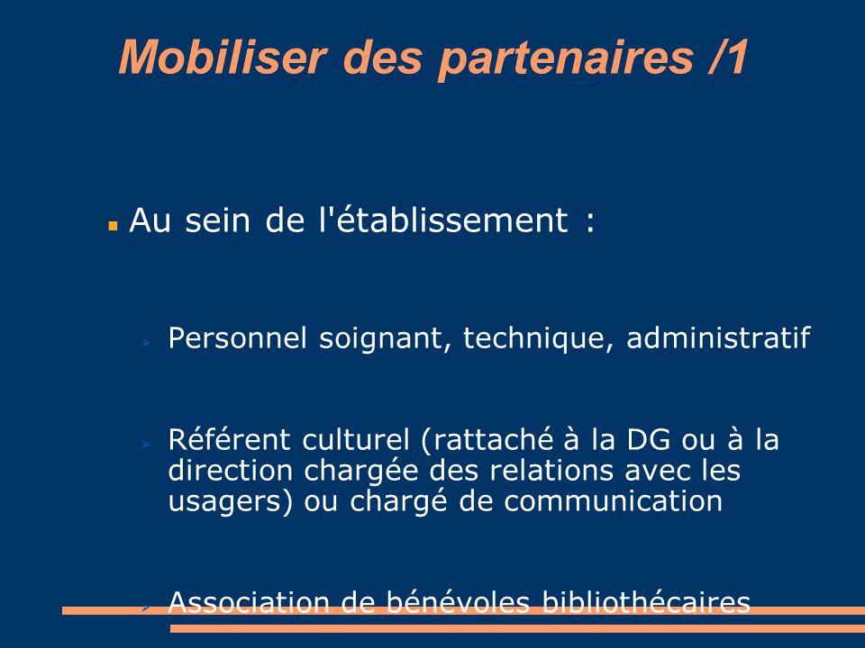 Mobiliser des partenaires /1 Au sein de l'établissement : Personnel soignant, technique, administratif Référent culturel (rattaché à la DG ou à la dir