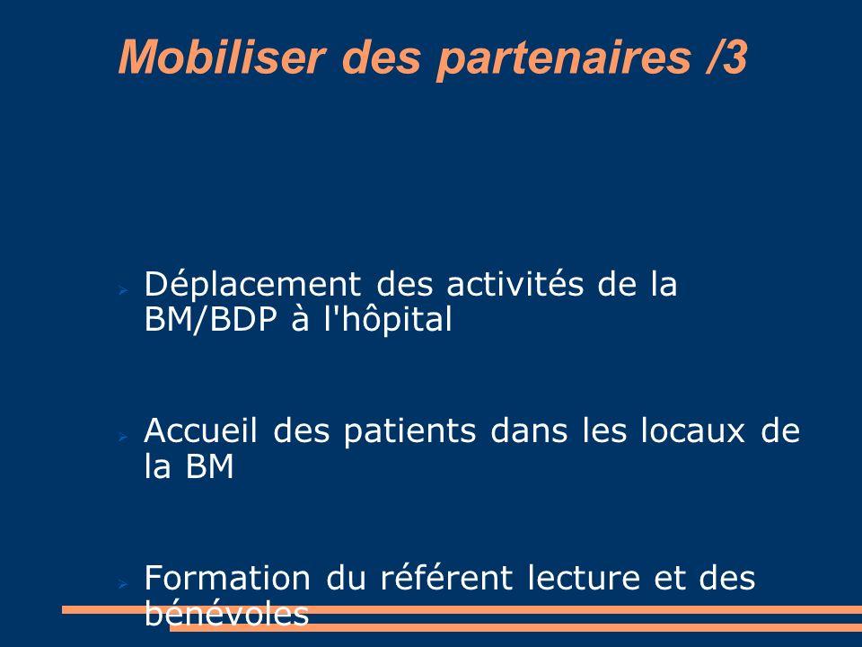 Mobiliser des partenaires /3 Déplacement des activités de la BM/BDP à l'hôpital Accueil des patients dans les locaux de la BM Formation du référent le