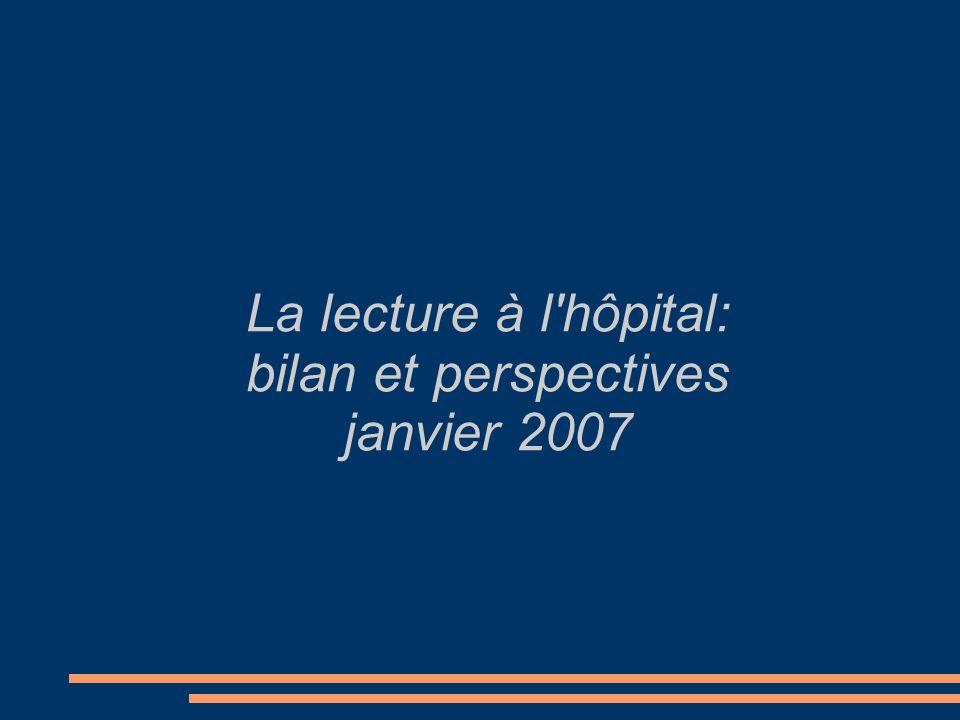 La lecture à l'hôpital: bilan et perspectives janvier 2007