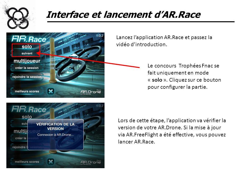 Interface et lancement dAR.Race Le concours Trophées Fnac se fait uniquement en mode « solo ». Cliquez sur ce bouton pour configurer la partie. Lors d