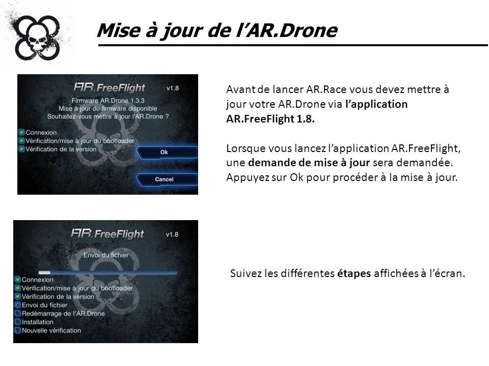 Mise à jour de lAR.Drone Avant de lancer AR.Race vous devez mettre à jour votre AR.Drone via lapplication AR.FreeFlight 1.8. Lorsque vous lancez lappl