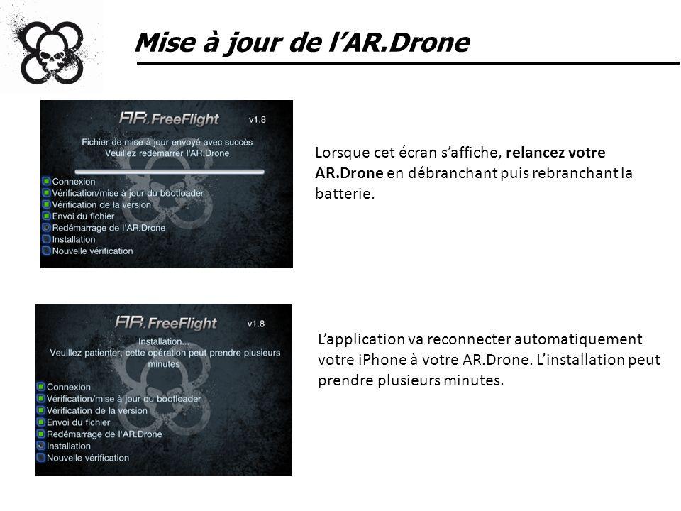 Mise à jour de lAR.Drone Lorsque cet écran saffiche, relancez votre AR.Drone en débranchant puis rebranchant la batterie. Lapplication va reconnecter