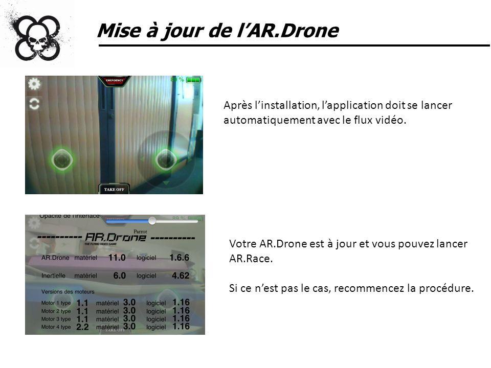Mise à jour de lAR.Drone Après linstallation, lapplication doit se lancer automatiquement avec le flux vidéo. Votre AR.Drone est à jour et vous pouvez