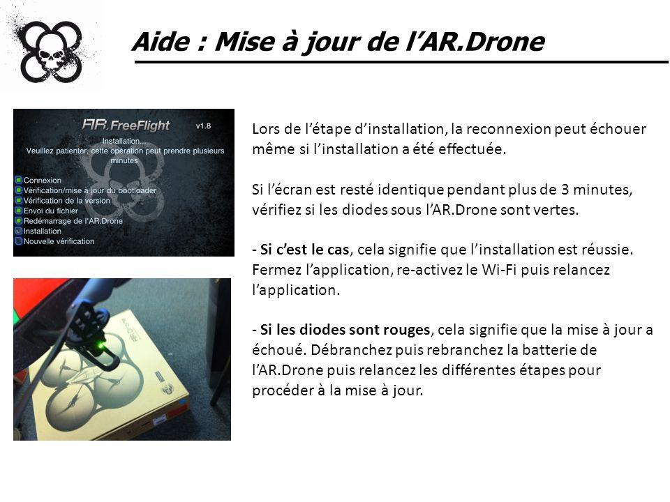 Aide : Mise à jour de lAR.Drone Lors de létape dinstallation, la reconnexion peut échouer même si linstallation a été effectuée. Si lécran est resté i
