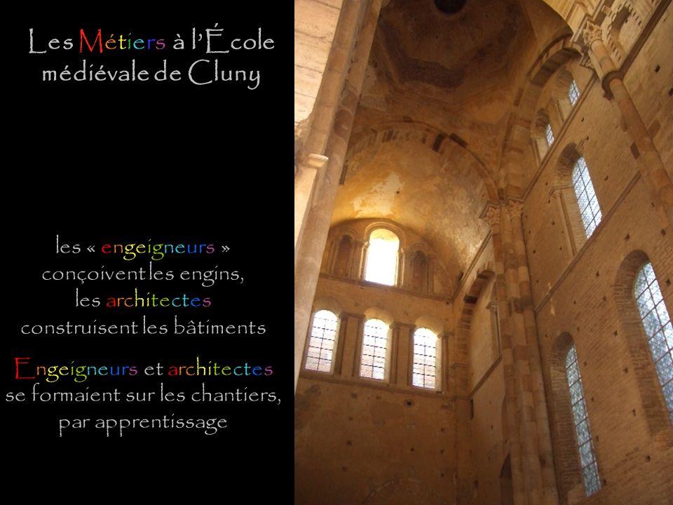 les « engeigneurs » conçoivent les engins, les architectes construisent les bâtiments Engeigneurs et architectes se formaient sur les chantiers, par apprentissage Les Métiers à lÉcole médiévale de Cluny