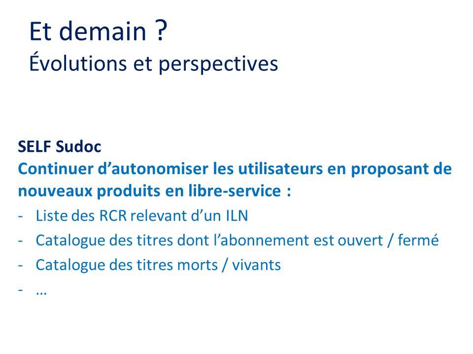 SELF Sudoc Continuer dautonomiser les utilisateurs en proposant de nouveaux produits en libre-service : -Liste des RCR relevant dun ILN -Catalogue des