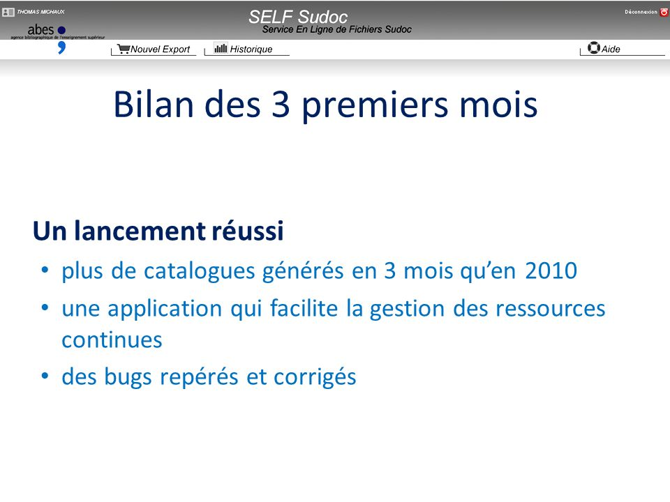 Bilan des 3 premiers mois Un lancement réussi plus de catalogues générés en 3 mois quen 2010 une application qui facilite la gestion des ressources continues des bugs repérés et corrigés