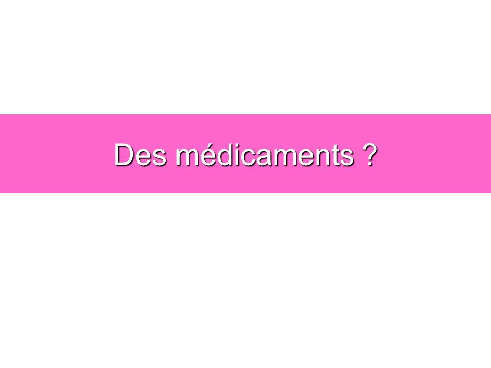 Des médicaments ?