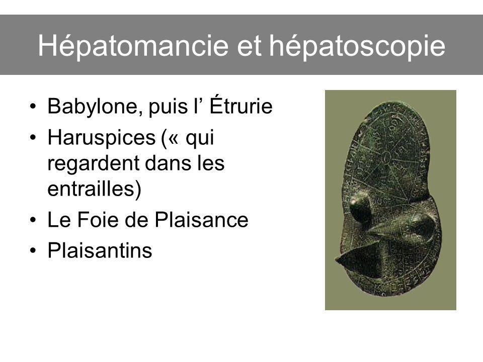Babylone, puis l Étrurie Haruspices (« qui regardent dans les entrailles) Le Foie de Plaisance Plaisantins Hépatomancie et hépatoscopie