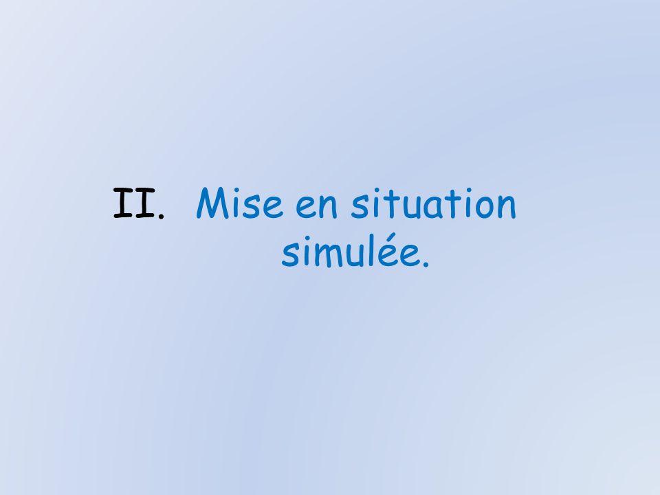 II.Mise en situation simulée.
