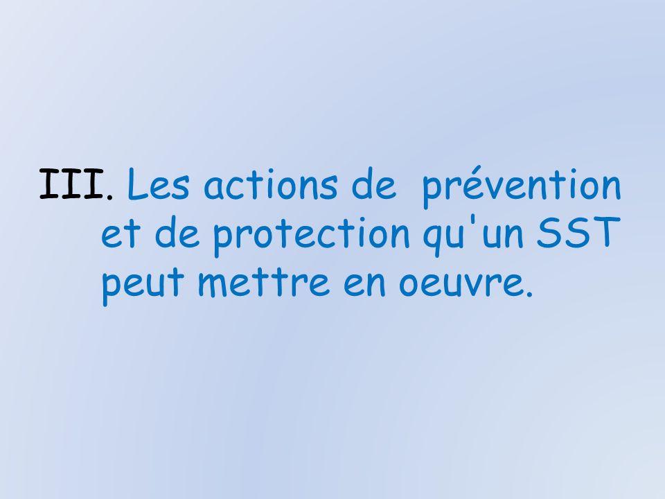 III. Les actions de prévention et de protection qu un SST peut mettre en oeuvre.
