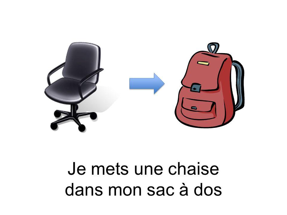 Je mets une chaise dans mon sac à dos