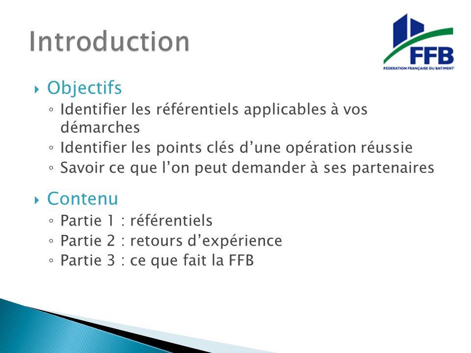 Objectifs Identifier les référentiels applicables à vos démarches Identifier les points clés dune opération réussie Savoir ce que lon peut demander à ses partenaires Contenu Partie 1 : référentiels Partie 2 : retours dexpérience Partie 3 : ce que fait la FFB