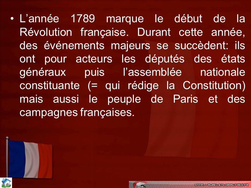 Lannée 1789 marque le début de la Révolution française. Durant cette année, des événements majeurs se succèdent: ils ont pour acteurs les députés des