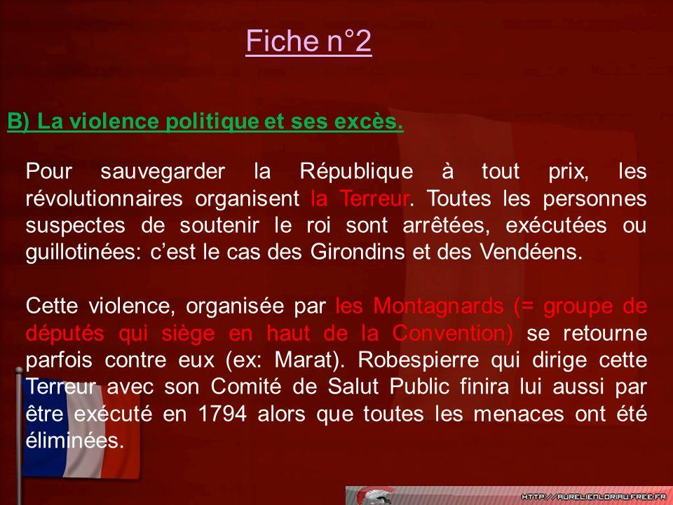 Fiche n°2 B) La violence politique et ses excès. Pour sauvegarder la République à tout prix, les révolutionnaires organisent la Terreur. Toutes les pe