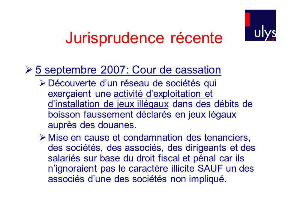 Jurisprudence récente 5 septembre 2007: Cour de cassation Découverte dun réseau de sociétés qui exerçaient une activité dexploitation et dinstallation